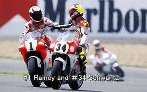 #1 Rainey and #34 Schwantz