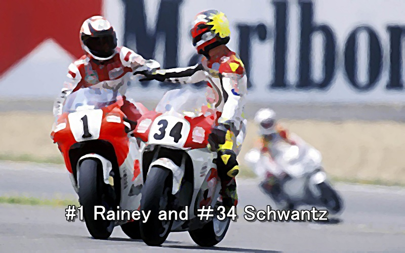 #1 Rainey and #34 Schwantz